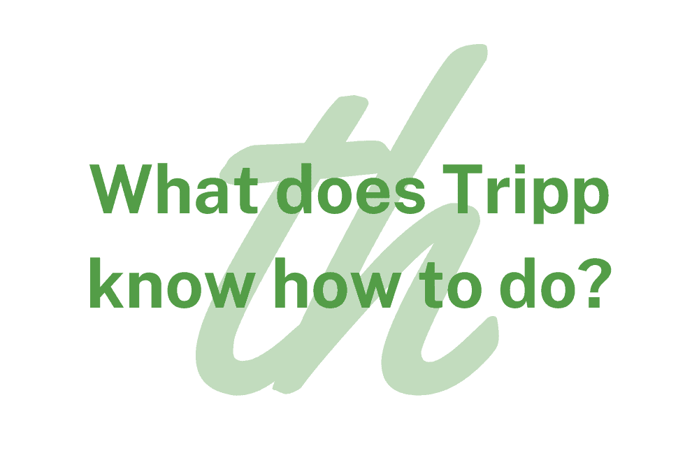 What does Tripp know how to do?